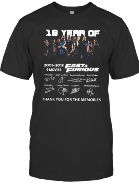 18 Years Of Fast And Furious 2001 2019 9 Movies Signatures Thank You For The Memories T-Shirt