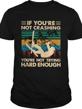 Snowboarding If Youre Not Crashing Youre Not Trying Hard Enough Vintage shirt