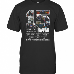 15 Years Of 2005 2020 Deadliest Catch Thank You For The Memories Signatures T-Shirt