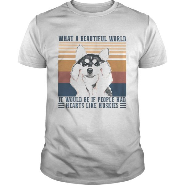 1594900106What a Beautiful world it would be if people hd hearts like huskies dog vintage retro shirt