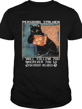 Cat paw personal stalker I will follow you wherever you go bathroom included shirt