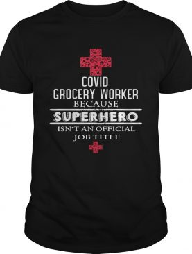Covid grocery worker because superhero isnt an official job title shirt
