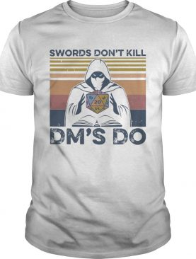 Dungeon Master Swords Dont Kill Dms Do Vintage shirt