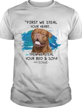 First We Steal Your Heart Then We Steal Your Bed And Sofa My Dogue shirt