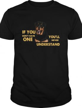 German shepherd if you dont have one youll never understand shirt