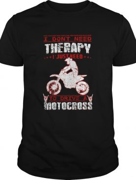 I Dont Need Therapy I Just Need To Drive A Motocross Red White shirt