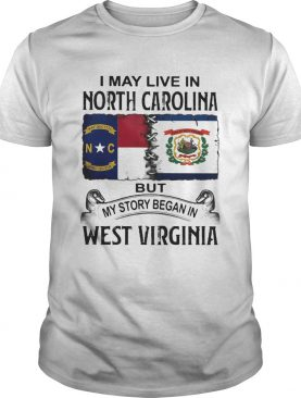 I may live in north carolina but my story began in west virginia shirt