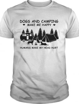 Nice Dogs And Camping Make Me Happy Humans Make My Head Hurt shirt