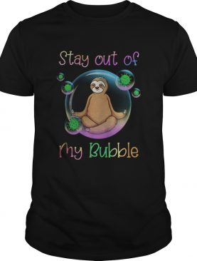 Sloth stay out of my bubble covid19 shirt
