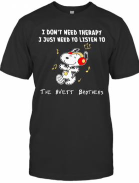 Snoopy I Don'T Need Therapy I Just Need To Listen To The Avett Brothers T-Shirt