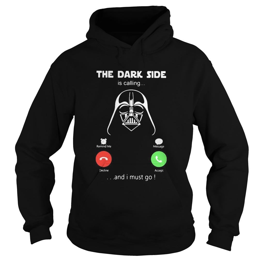 Star wars darth vader the dark side is calling and i must go Hoodie