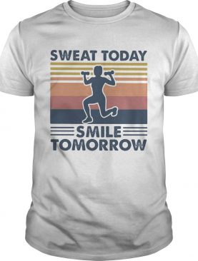 Sweat today smile tomorrow vintage retro shirt