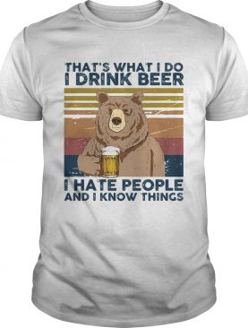 Thats What I Do I Drink Beer I Hate People And I Know Things Bear Beer Vintage Retro shirt