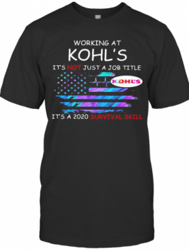 Working At Kohl'S In The Box It'S Not Just A Job Title It'S A 2020 Survival Skill American Flag Independence Day T-Shirt