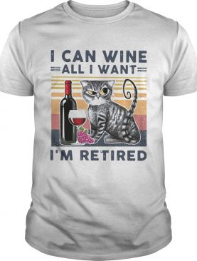 at I Can Wine All I Want Im Retired shirt