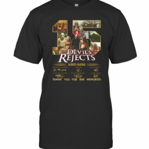 15 The Devil'S Rejects 2005 2020 Thank You For The Memories Signature T-Shirt