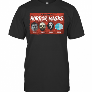 A History Of Horror Masks 1976 1980 1996 2020 T-Shirt