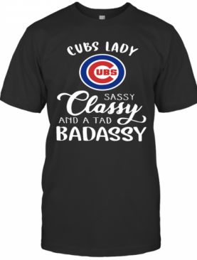 Cubs Lady Sassy Classy And A Tad Badassy T-Shirt