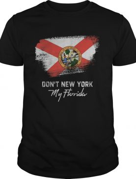 Dont new york my florida flag 2020 shirt