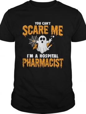 Ghost You Cant Scare Me Im Hospital Pharmacist shirt