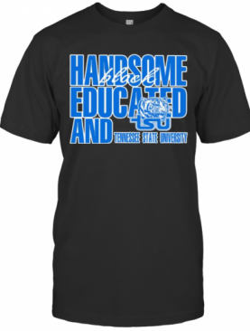 Handsome Black Educated And Tennessee State University T-Shirt