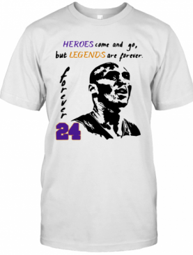 Heroes Come And Go But Legends Are Forever 24 Kobe Bryant T-Shirt