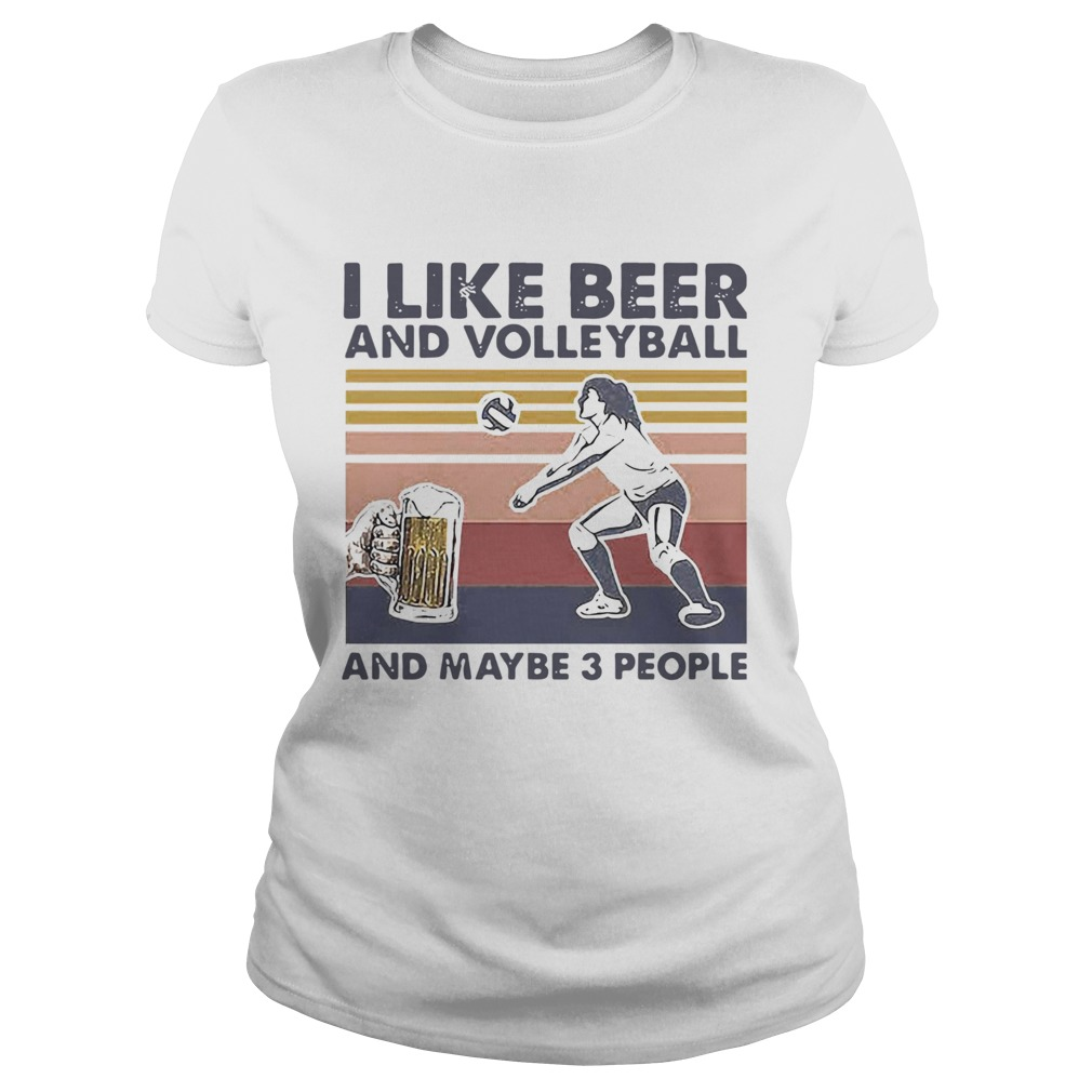 I Like Beer And Volleyball And Maybe 3 People Vintage Classic Ladies