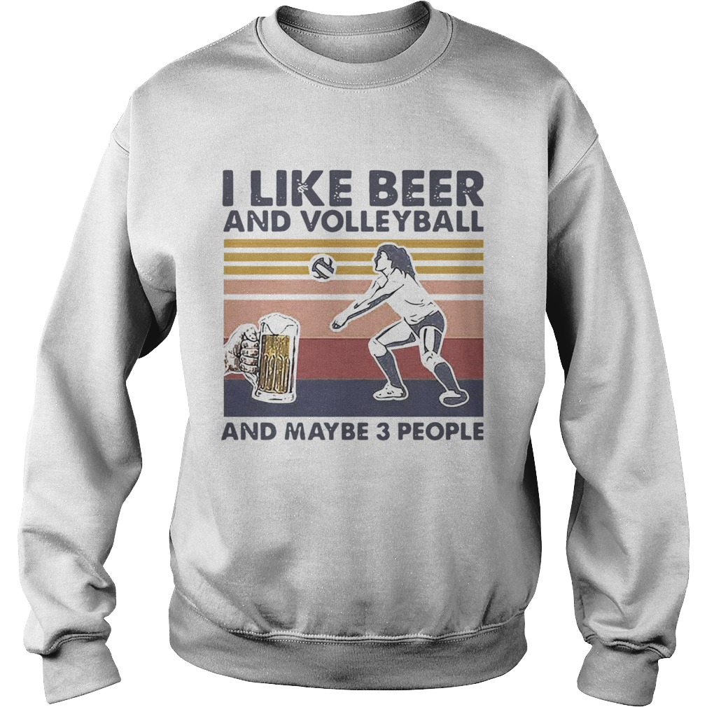 I Like Beer And Volleyball And Maybe 3 People Vintage Sweatshirt