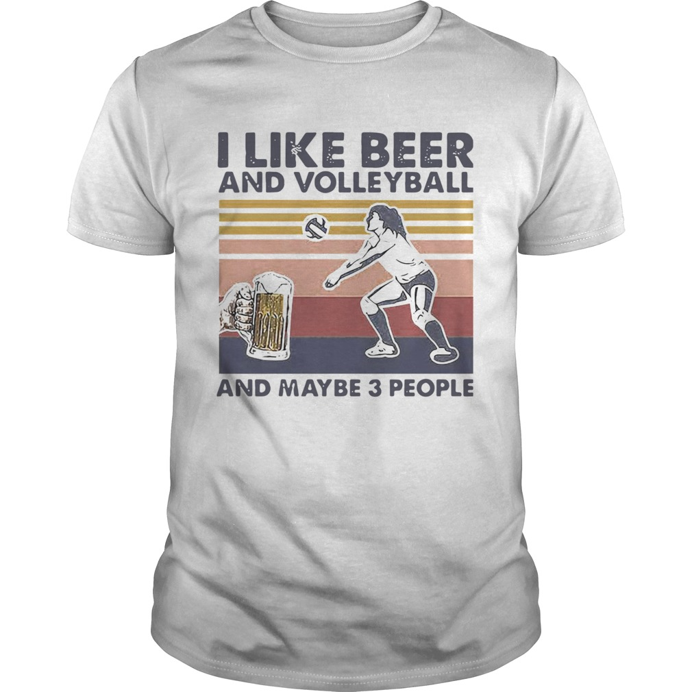 I Like Beer And Volleyball And Maybe 3 People Vintage Unisex