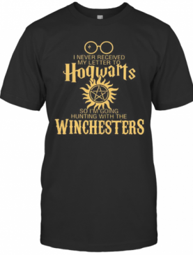 I Never Received My Letter To Hogwarts So I'M Going Hunting With The Winchesters T-Shirt