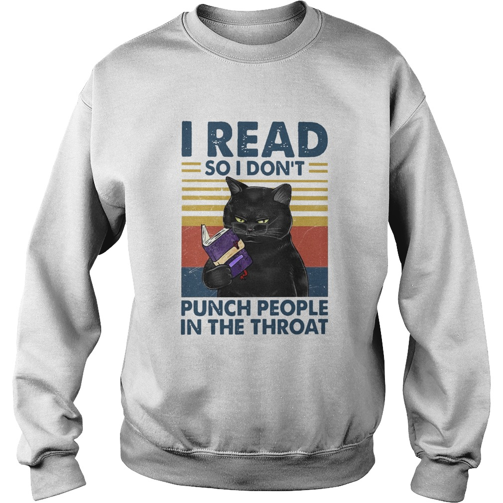 I Read So I Dont Punch People In The Throat  Sweatshirt