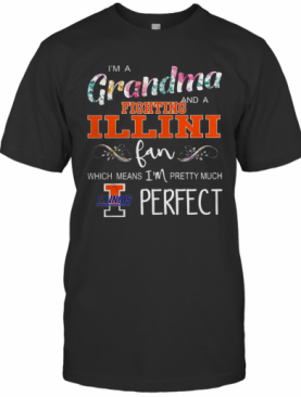 I'M A Grandma And Fighting Illini Fan Which Means I'M Pretty Much Perfect Floral T-Shirt