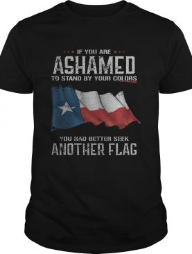 If you are ashamed to stand by your colors you had better seek another flag shirt