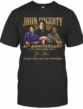 John Fogerty 61St Anniversary 1959 2020 Thank You For The Memories Signature T-Shirt