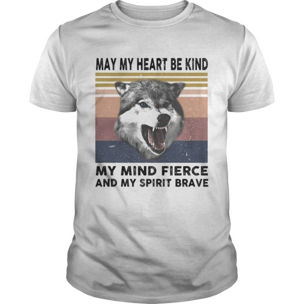 May My Heart Be Kind My Mind Fierce And My Spirit Brave Wolves Vintage Retro shirt