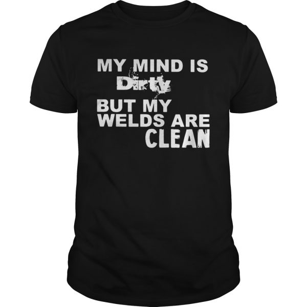 My Mind Is Dirty But My Welds Are Clean shirt