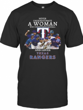 Never Underestimate A Woman Who Understands Baseball And Loves Texas Rangers T-Shirt