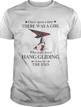 Once upon a time there was a girl Who really loved Hang Gliding It was me the end shirt