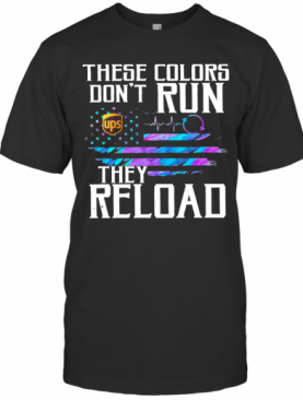 These Colors Dont Run UPS They Reload T-Shirt