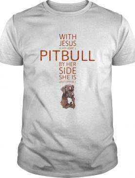 With Jesus in her heart and Pitbull by her side she is unstoppable shirt