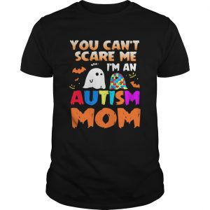 You Cant Scare Me Im An Autism Mom Ghost Halloween shirt