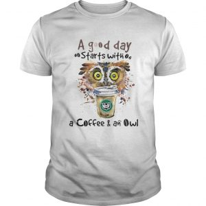 a good starts with a coffee and an owl shirt