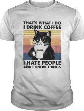 thats what I do I drink coffee i hate people and I know things vintage retro shirt