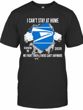 Blood Insides United States Postal Service I Can'T Stay At Home Covid 19 2020 We Fight When Others Can'T Anymore T-Shirt
