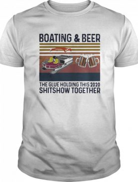 Boating And Beer The Glue Holding This 2020 Shitshow Together Vintage Retro shirt