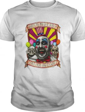 Captain Spaulding Whats The Matter Kid Dont You Like Clowns shirt