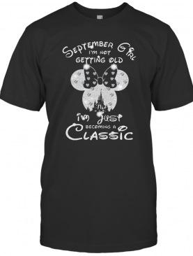 Diamond Minnie Mouse September Girl I'M Not Getting Old I Am Just Becoming A Classic T-Shirt