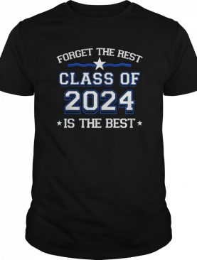 Forget The Rest Class Of 2024 Is The Best shirt