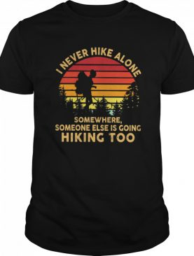 I Never Hike Alone Somewhere Someone Else Is Going Hiking Too Vintage shirt