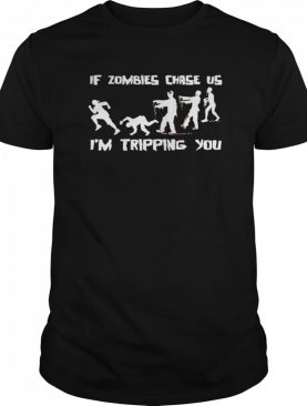 If Zombies Chase Us Im Tripping You Funny Graphic Novelty Halloween shirt